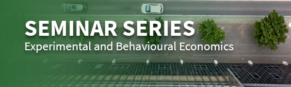 Experimental and Behavioural Economics Seminar Series