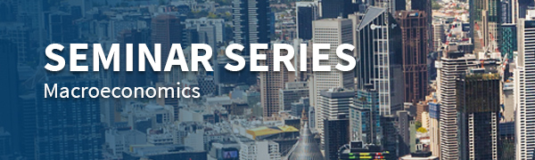 Macroeconomic Seminar Series